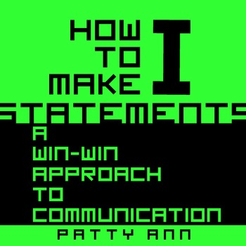 """Oral Communication Skills = How to Make """"I"""" Statements >A Win-Win Talk Approach"""