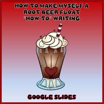 How to Make Myself a Root Beer Float Procedural Writing in Google Slides™