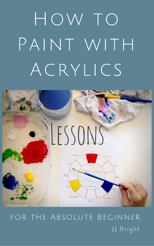 How to Paint wit Acrylics LESSONS for the Absolute Beginner