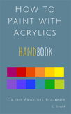 How to Paint with Acrylics HANDBOOK for the Absolute Beginner