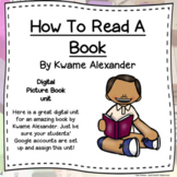 How to Read a Book by Kwame Alexander Digital Picture Book Unit