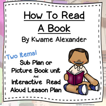 How to Read a Book by Kwame Alexander Picture Book Unit & Interactive Read Aloud