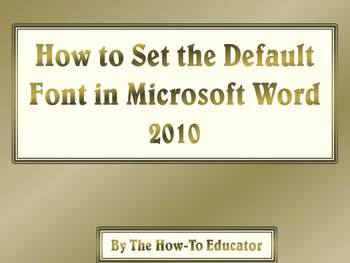 How to Set the Default Font for Microsoft Word 2010