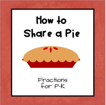 How to Share a Pie... Fractions for P-K