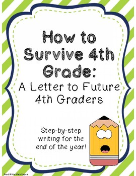 How to Survive 4th Grade: Step-by-Step End of Year Writing to Future Students