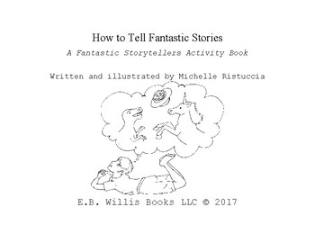 How to Tell Fantastic Stories: a Fantastic Storytellers Activity Book