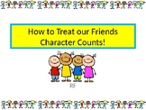 How to Treat your Friends:  Character Counts