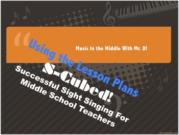 S-Cubed!  Using the Daily Lesson Plan- Sight Singing for Middle School