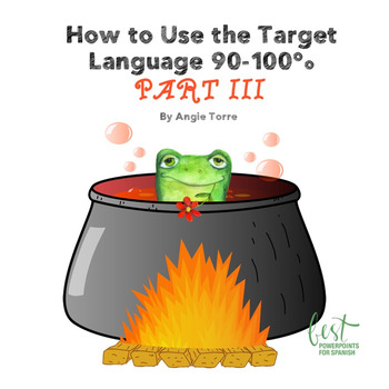 How to Use the Target Language 90-100%- PART THREE