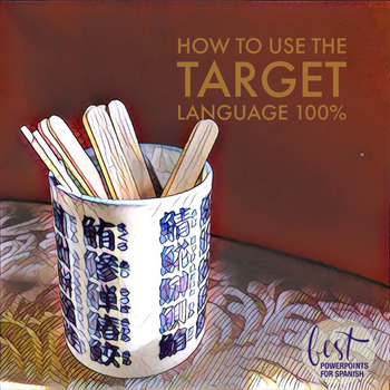 How to Use the Target Language 90-100% in your World Language Class- Part Two