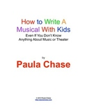 How to Write A Musical With Kids EvenIfYouDon'tKnowAnythin