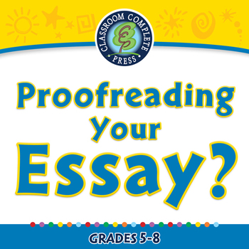 How to Write An Essay: Proofreading Your Essay - MAC Gr. 5-8