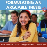 How to Write Like a College Student: Formulating an Arguable Thesis