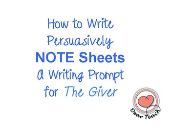 How to Write Persuasively NOTE Sheets A writing Prompt for The Giver