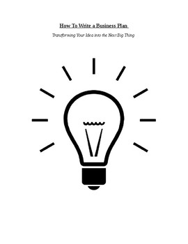 How to Write a Business Plan: Transforming Your Idea Into The Next Big Thing