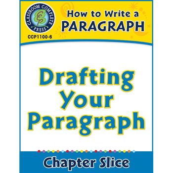 How to Write a Paragraph: Drafting Your Paragraph Gr. 5-8