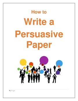 How to Write a Persuasive Paper/ Essay