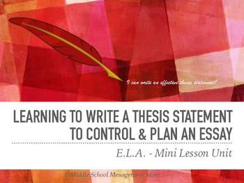 How to Write a THESIS STATEMENT and Use it to Control an Essay: 3 Mini Lessons