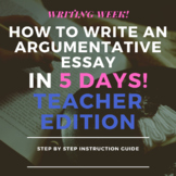 How to Write an Argumentative Essay in 5 Days! Teacher's Edition