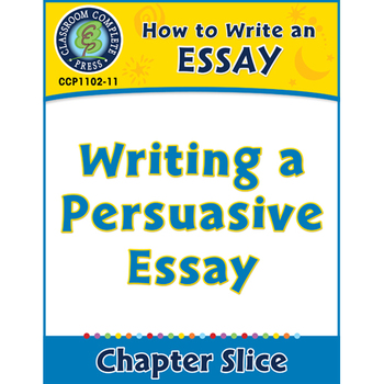 How to Write an Essay: Writing a Persuasive Essay Gr. 5-8