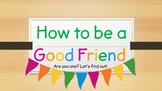 How to be a Good Friend (Powerpoint)