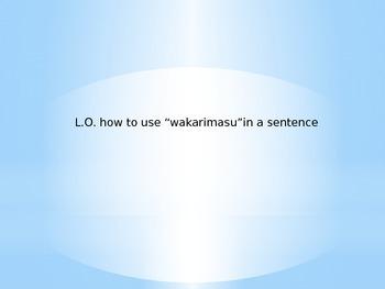 "How to say ""wakarimasu"" in a Japanese sentence"