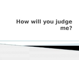 How will you judge me? PowerPoint