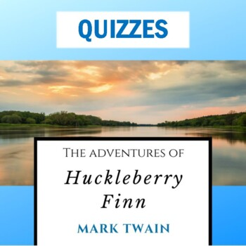 """""""Huck Finn"""" Quizzes: 5 Quiz Sets with Answer Key"""