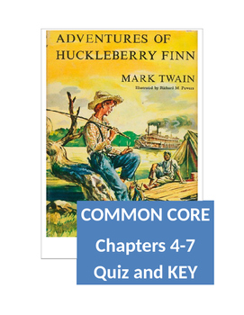 Huckleberry Finn ~ Chapters 4-7 Quiz and KEY (Common Core)