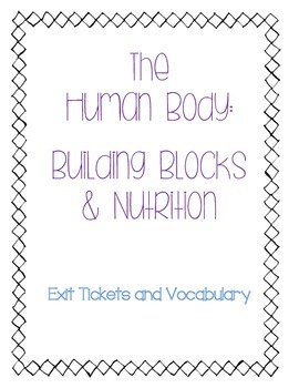 Human Body: Building Blocks and Nutrition: Exit Tickets and Vocabulary