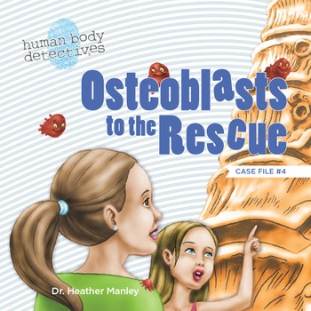 Human Body Skeletal System For Kids: Osteoblasts to the Rescue