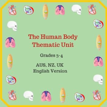 Human Body Thematic Unit for Grades 3-4 (AU NZ UK English)