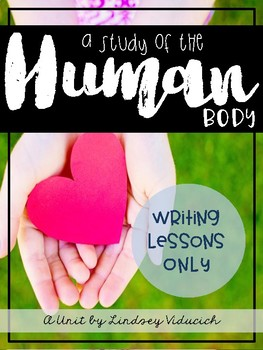 Human Body Unit (Writing Lessons ONLY)