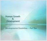 Human Growth & Development: Developmental Disabilities (Part Two) Pre-med