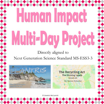 Human Impact Multi-Day Project NGSS MS-ESS3-3