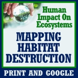 Mapping Habitat Destruction Activity: Human Impact on the Environment