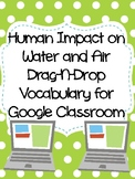 Human Impact on Water & Air Drag-n-Drop Vocab for Google Classroom