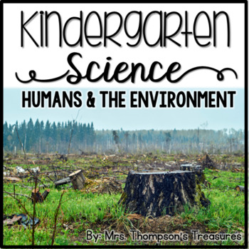 Humans Impact the Environment Kindergarten Science NGSS