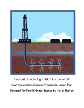 Hydraulic Fracturing – Helpful or Harmful?  Next Generation Science Standards
