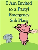 I Am Invited to a Party! Emergency Sub Plans