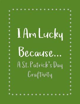 I Am Lucky Because... St. Patrick's Day Craftivity