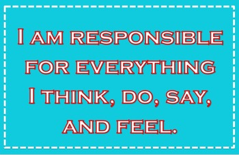 I Am Responsible for Everything I Think, Do, Say, and Feel Poster