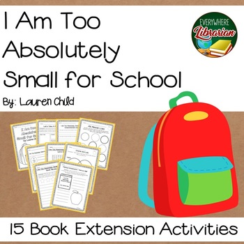 I Am Too Absolutely Small for School by Lauren Child 15 Extension Activities