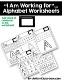 I Am Working for…Alphabet Worksheets (Autism, Special Educ