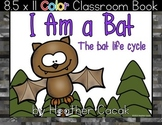 I Am a Bat Life Cycle Full Size Classroom Book (Science & Literacy)