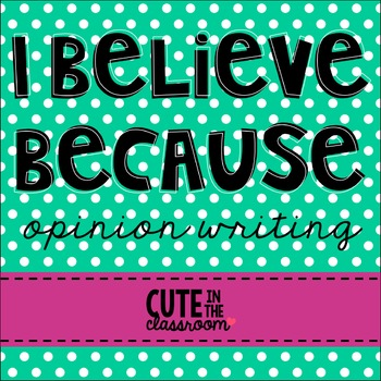 I Believe Because Opinion Writing Bundle