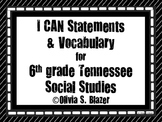 I CAN Statements and Vocabulary for 6th Grade TN Social Studies