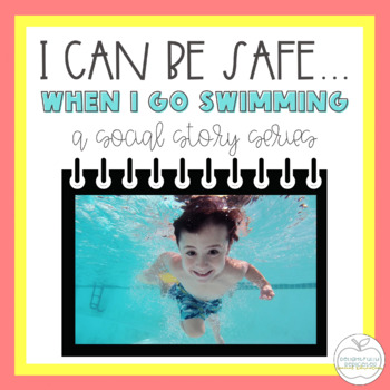 I Can Be Safe When I Go Swimming SOCIAL STORY for Special Education Classrooms