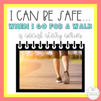 I Can Be Safe When I Go for a Walk SOCIAL STORY for Special Education Classrooms