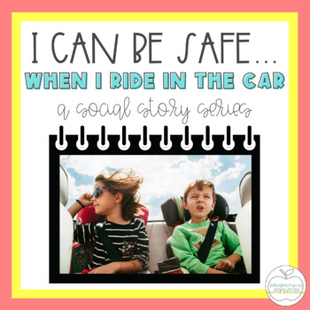 I Can Be Safe When I Ride in the Car SOCIAL STORY for Spec